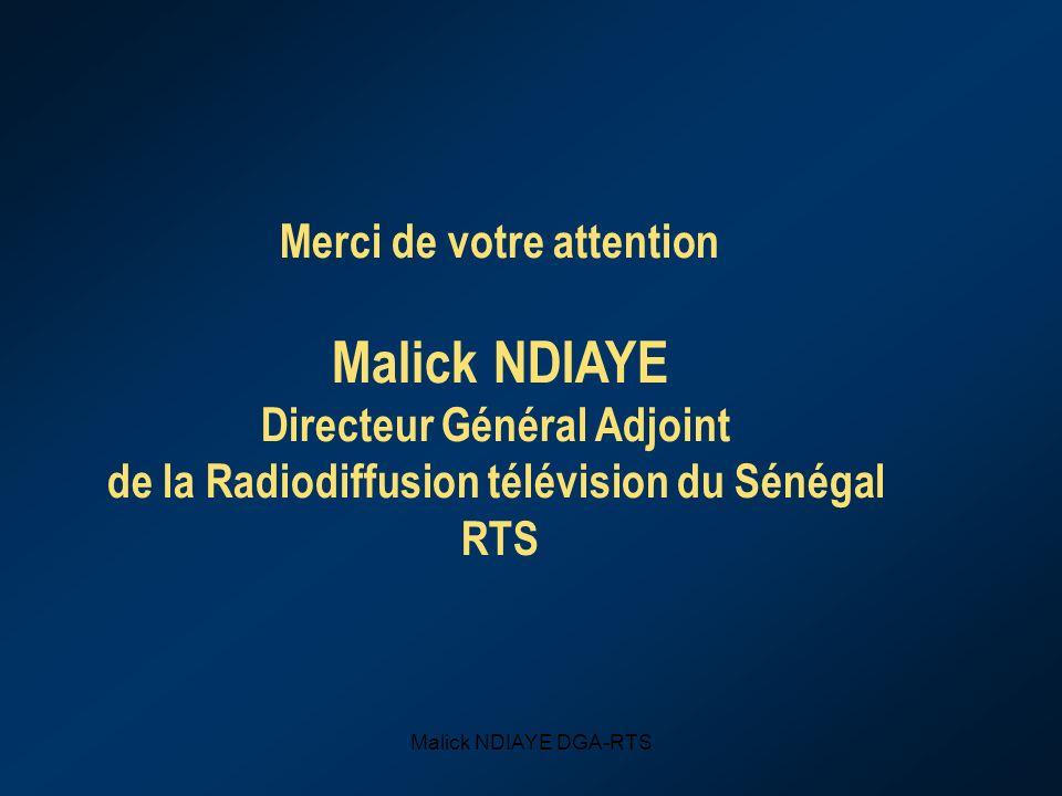 Malick NDIAYE DGA-RTS Merci de votre attention Malick NDIAYE Directeur Général Adjoint de la Radiodiffusion télévision du Sénégal RTS