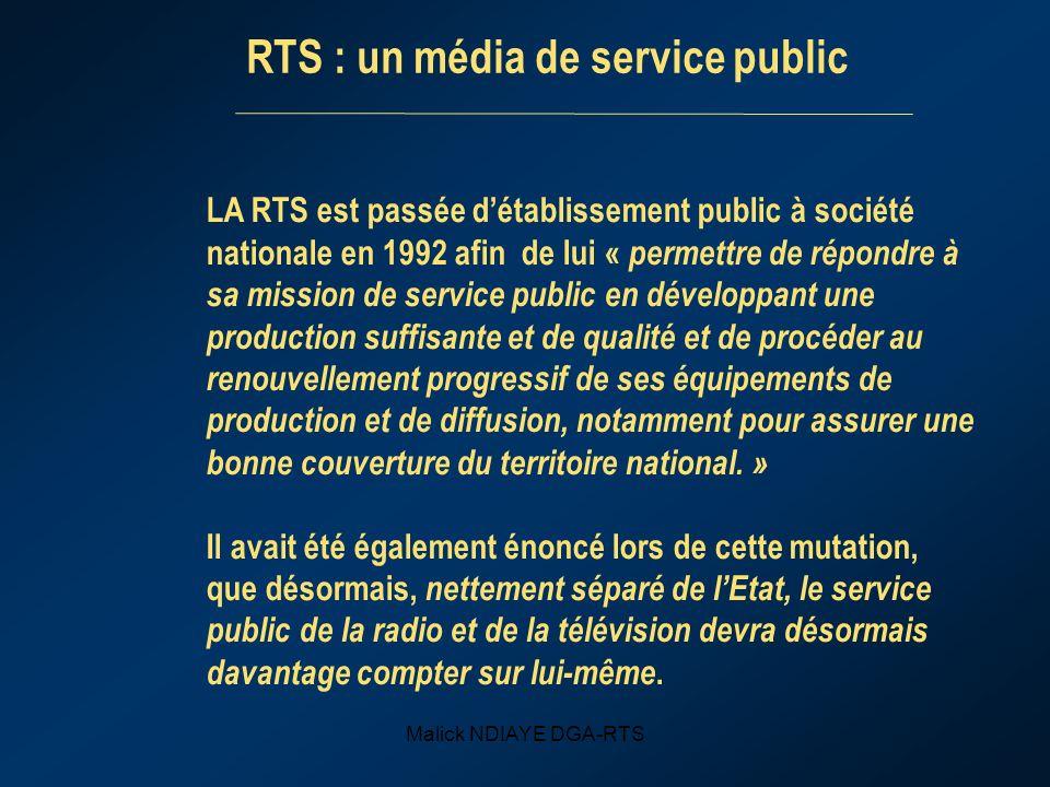Malick NDIAYE DGA-RTS LA RTS est passée détablissement public à société nationale en 1992 afin de lui « permettre de répondre à sa mission de service