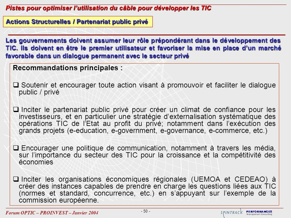 - 50 - Forum OPTIC – PROINVEST – Janvier 2004 Actions Structurelles / Partenariat public privé Recommandations principales : Soutenir et encourager to