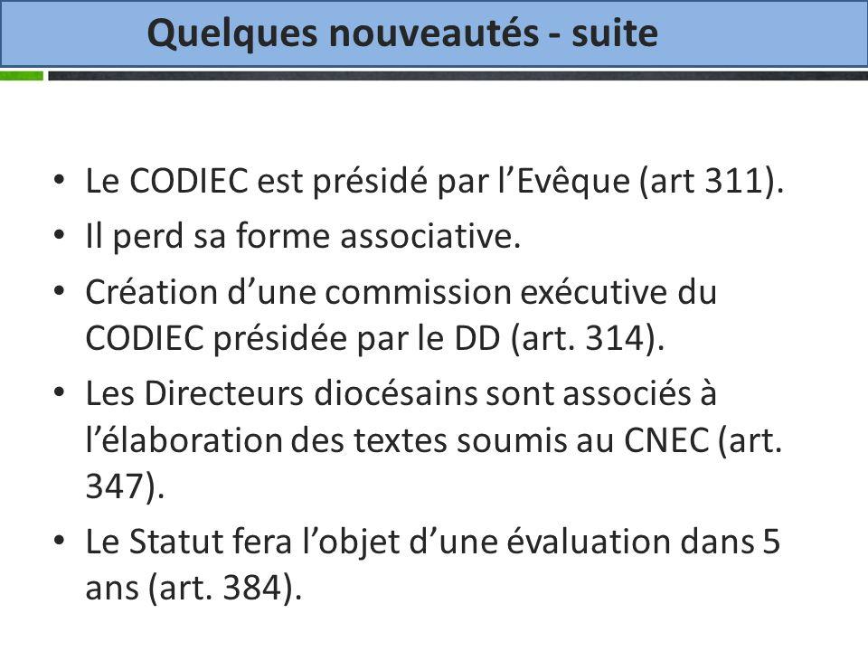 Quelques nouveautés - suite Le CODIEC est présidé par lEvêque (art 311).