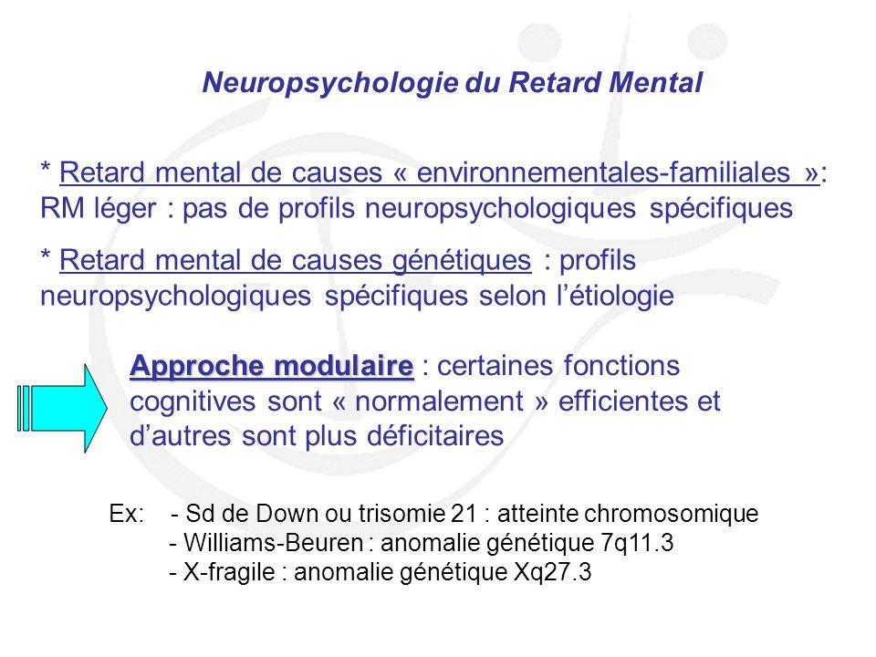 Neuropsychologie du Retard Mental * Retard mental de causes « environnementales-familiales »: RM léger : pas de profils neuropsychologiques spécifique
