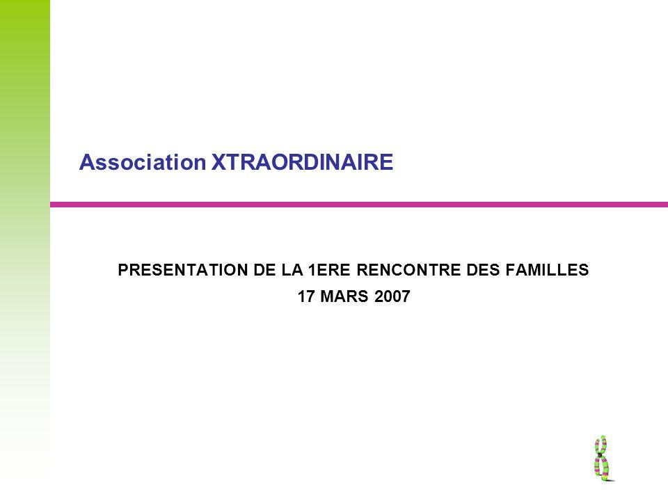 Association XTRAORDINAIRE PRESENTATION DE LA 1ERE RENCONTRE DES FAMILLES 17 MARS 2007