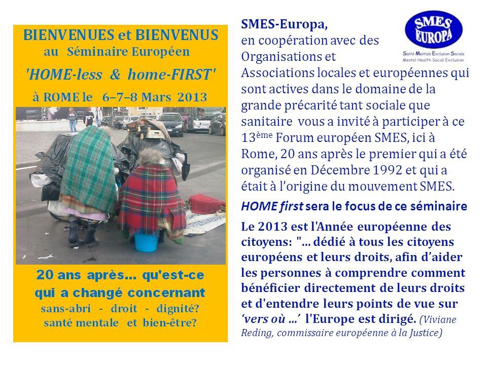 SMES-Europa, en coopération avec des Organisations et Associations locales et européennes qui sont actives dans le domaine de la grande précarité tant sociale que sanitaire vous a invité à participer à ce 13 ème Forum européen SMES, ici à Rome, 20 ans après le premier qui a été organisé en Décembre 1992 et qui a était à lorigine du mouvement SMES.