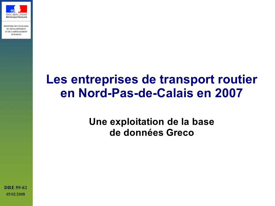 DRE 59/62 05/02/2008 Les entreprises de transport routier en Nord-Pas-de-Calais en 2007 Une exploitation de la base de données Greco