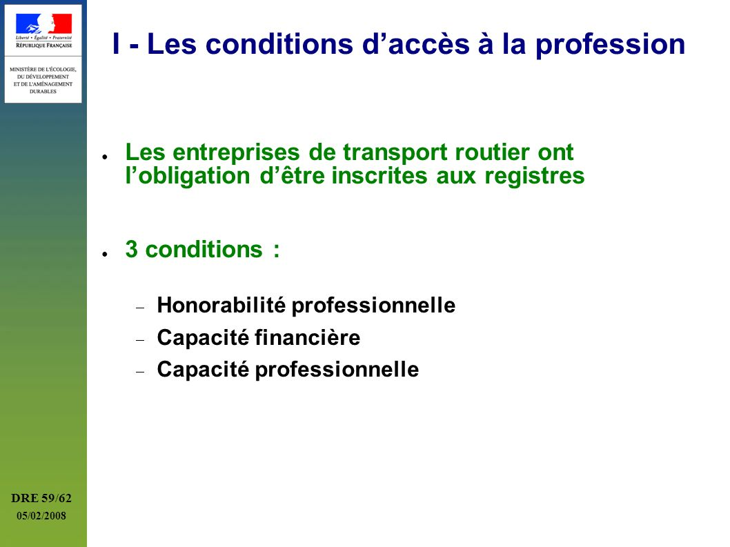 DRE 59/62 05/02/2008 I - Les conditions daccès à la profession Les entreprises de transport routier ont lobligation dêtre inscrites aux registres 3 co