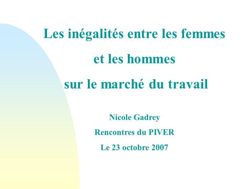 Les inégalités entre les femmes et les hommes sur le marché du travail Nicole Gadrey Rencontres du PIVER Le 23 octobre 2007