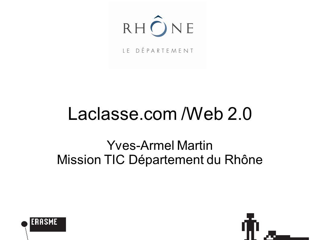 Laclasse.com /Web 2.0 Yves-Armel Martin Mission TIC Département du Rhône