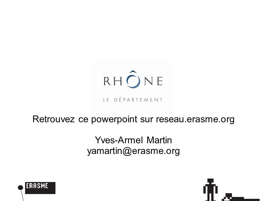 Retrouvez ce powerpoint sur reseau.erasme.org Yves-Armel Martin yamartin@erasme.org