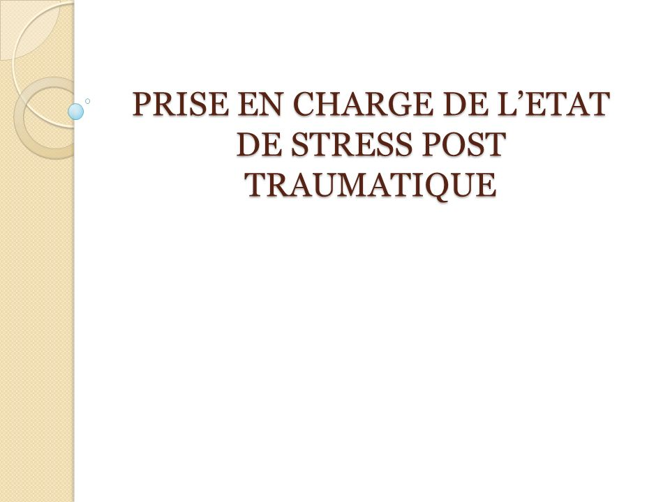 PRISE EN CHARGE DE LETAT DE STRESS POST TRAUMATIQUE