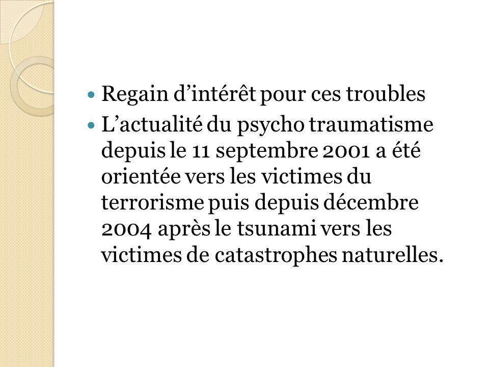 Regain dintérêt pour ces troubles Lactualité du psycho traumatisme depuis le 11 septembre 2001 a été orientée vers les victimes du terrorisme puis dep
