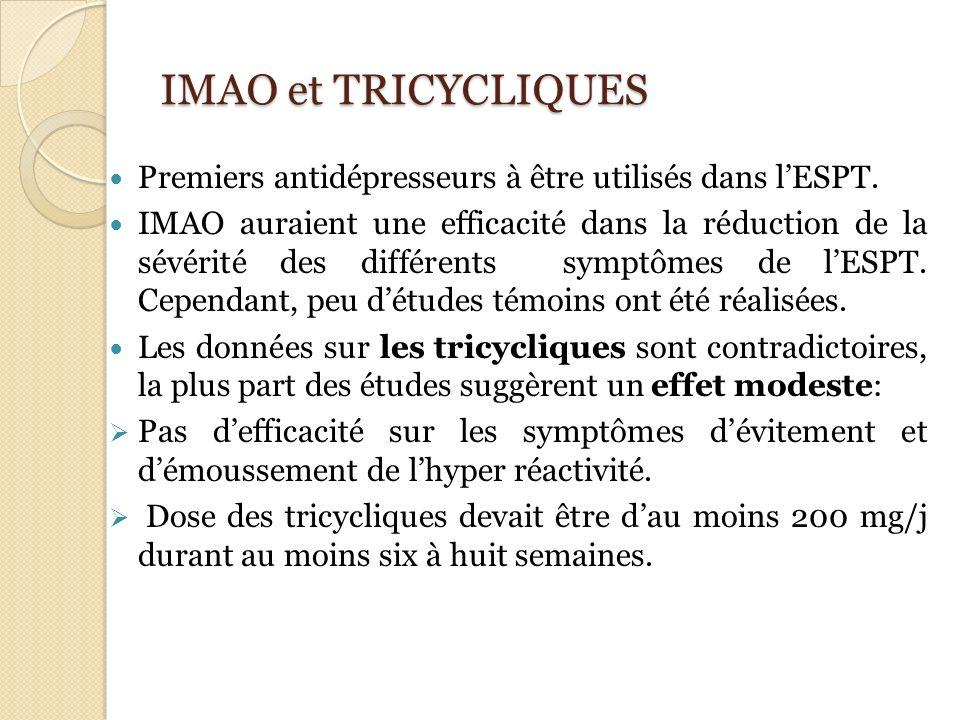 IMAO et TRICYCLIQUES Premiers antidépresseurs à être utilisés dans lESPT. IMAO auraient une efficacité dans la réduction de la sévérité des différents