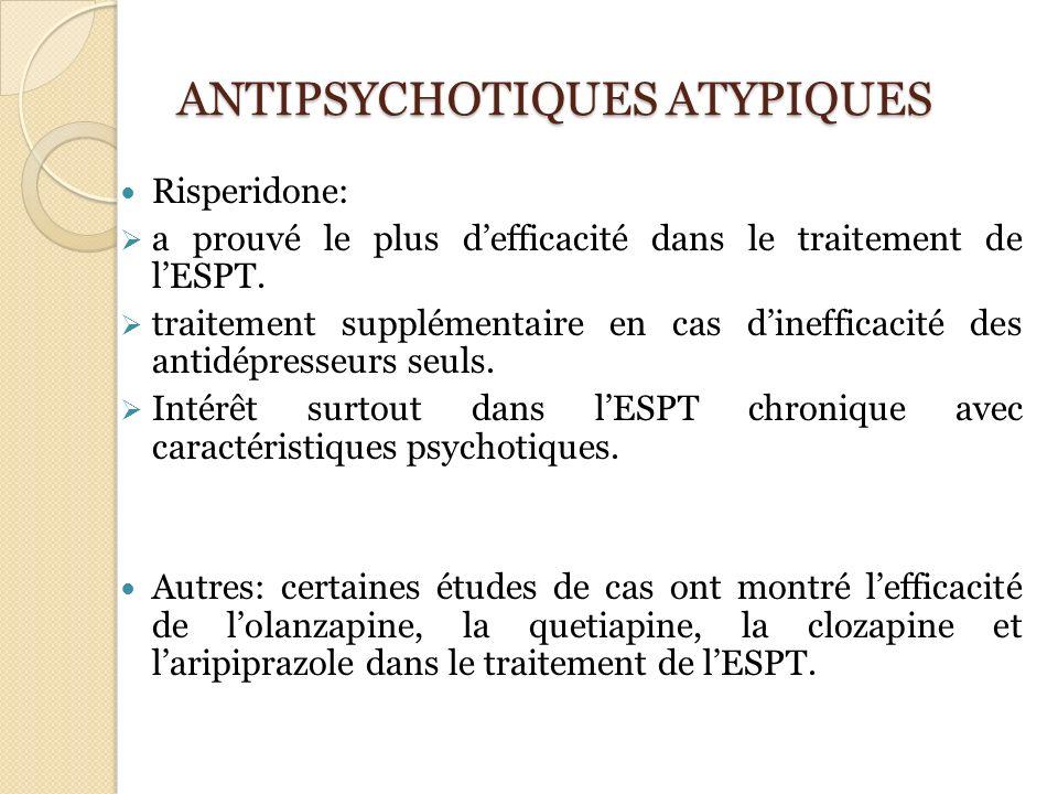 ANTIPSYCHOTIQUES ATYPIQUES Risperidone: a prouvé le plus defficacité dans le traitement de lESPT. traitement supplémentaire en cas dinefficacité des a
