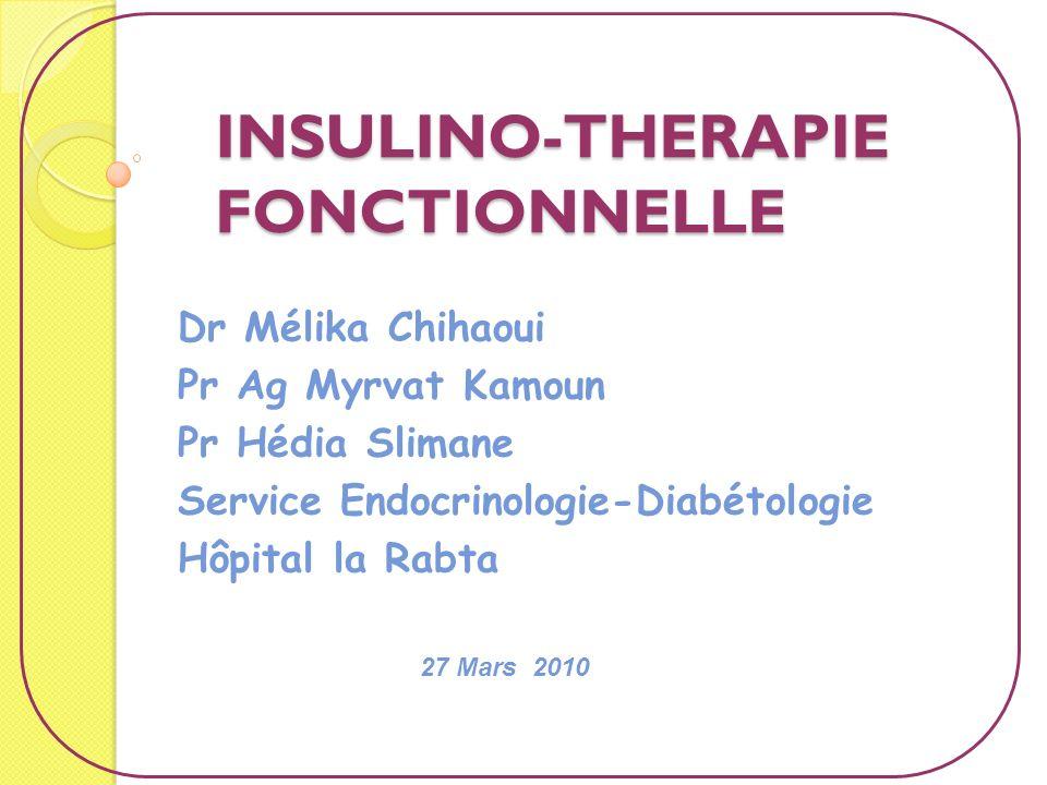 INSULINO-THERAPIE FONCTIONNELLE Dr Mélika Chihaoui Pr Ag Myrvat Kamoun Pr Hédia Slimane Service Endocrinologie-Diabétologie Hôpital la Rabta 27 Mars 2