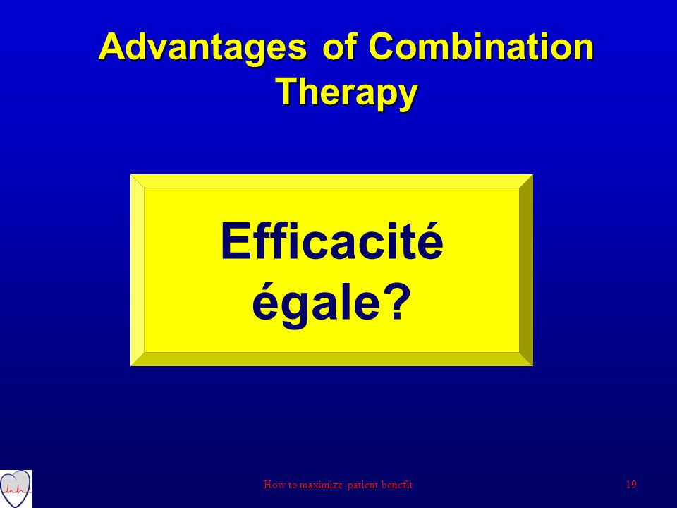 Advantages of Combination Therapy Efficacité égale? 19How to maximize patient benefit