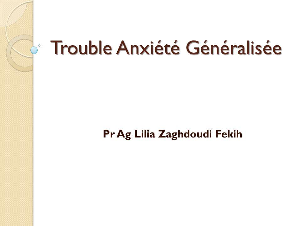 Trouble Anxiété Généralisée Pr Ag Lilia Zaghdoudi Fekih