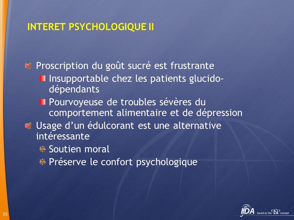 23 INTERET PSYCHOLOGIQUE II Proscription du goût sucré est frustrante Insupportable chez les patients glucido- dépendants Pourvoyeuse de troubles sévè