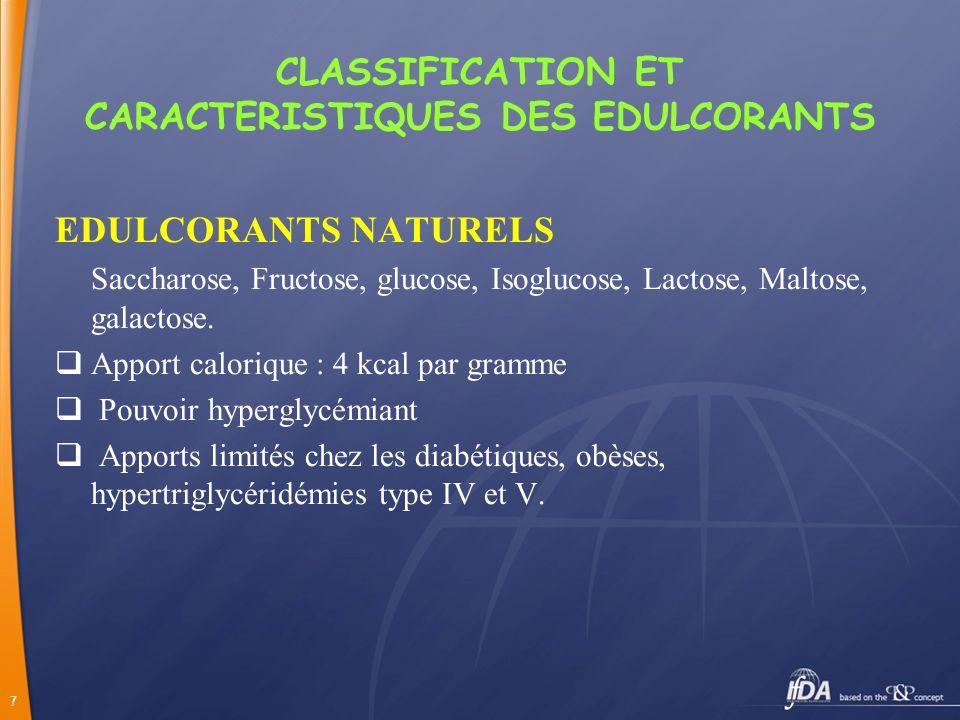 7 CLASSIFICATION ET CARACTERISTIQUES DES EDULCORANTS EDULCORANTS NATURELS Saccharose, Fructose, glucose, Isoglucose, Lactose, Maltose, galactose. Appo