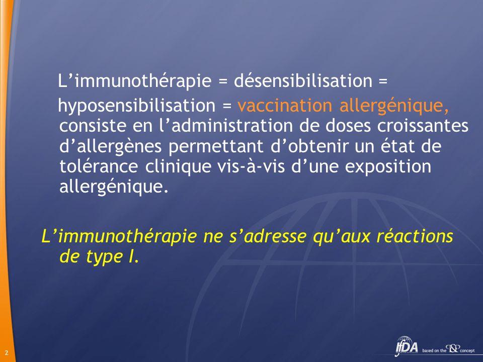 2 Limmunothérapie = désensibilisation = hyposensibilisation = vaccination allergénique, consiste en ladministration de doses croissantes dallergènes p