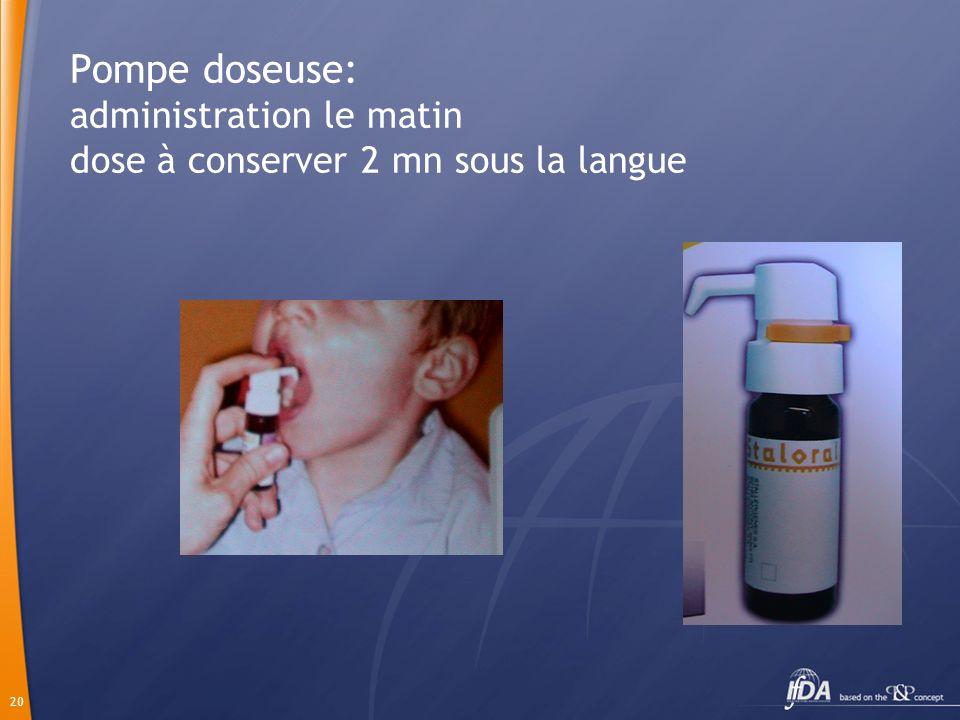 20 Pompe doseuse: administration le matin dose à conserver 2 mn sous la langue