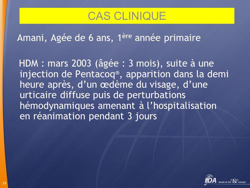 29 Amani, Agée de 6 ans, 1 ère année primaire HDM : mars 2003 (âgée : 3 mois), suite à une injection de Pentacoq ®, apparition dans la demi heure aprè
