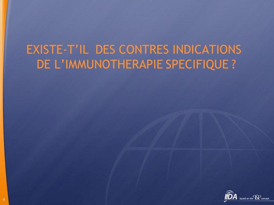 9 EXISTE-TIL DES CONTRES INDICATIONS DE LIMMUNOTHERAPIE SPECIFIQUE ?