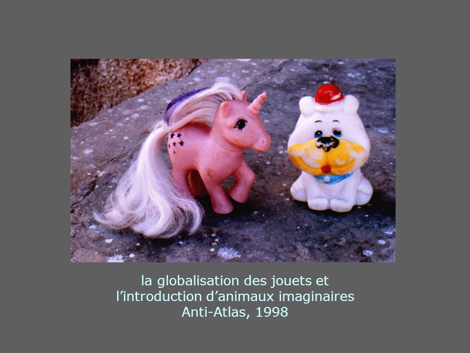 la globalisation des jouets et lintroduction danimaux imaginaires Anti-Atlas, 1998