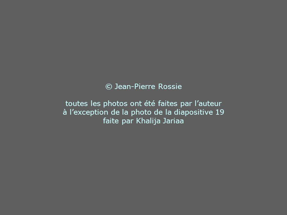 © Jean-Pierre Rossie toutes les photos ont été faites par lauteur à lexception de la photo de la diapositive 19 faite par Khalija Jariaa