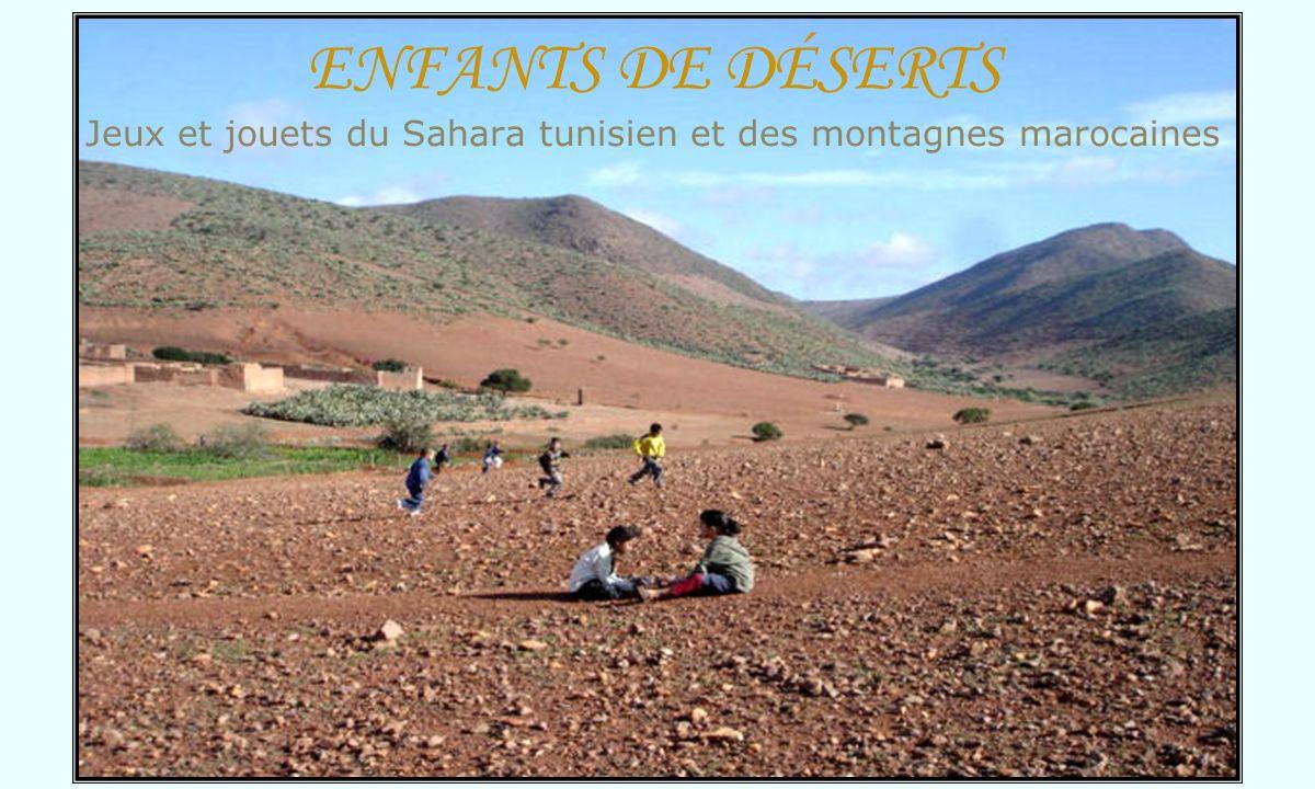 ENFANTS DE DÉSERTS Jeux et jouets du Sahara tunisien et des montagnes marocaines