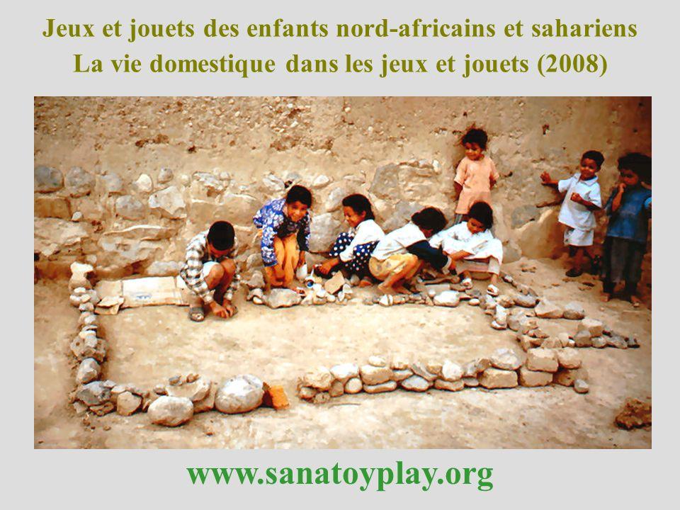 Jeux et jouets des enfants nord-africains et sahariens La vie domestique dans les jeux et jouets (2008) www.sanatoyplay.org