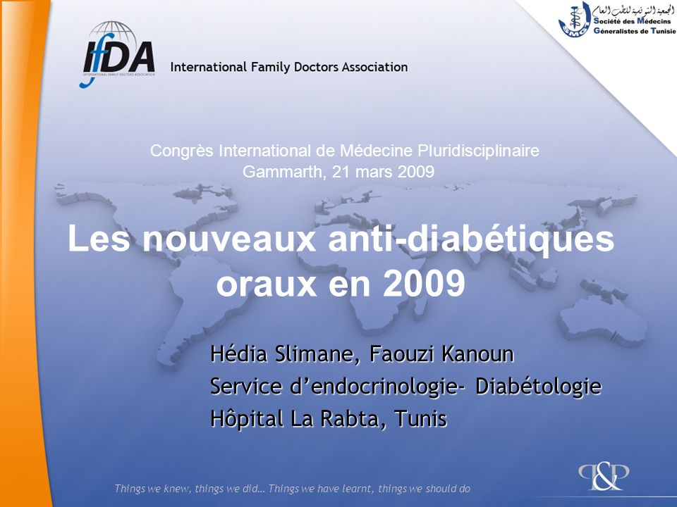 Things we knew, things we did… Things we have learnt, things we should do Hédia Slimane, Faouzi Kanoun Service dendocrinologie- Diabétologie Hôpital L
