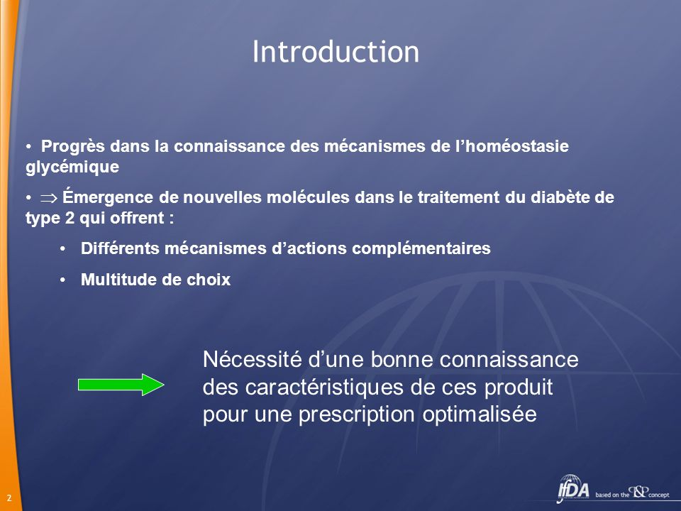2 Introduction Progrès dans la connaissance des mécanismes de lhoméostasie glycémique Émergence de nouvelles molécules dans le traitement du diabète d