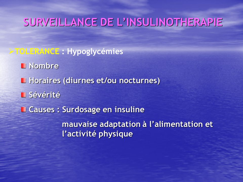 TOLERANCE : Hypoglycémies Nombre Nombre Horaires (diurnes et/ou nocturnes) Horaires (diurnes et/ou nocturnes) Sévérité Sévérité Causes : Surdosage en