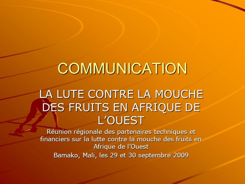 COMMUNICATION LA LUTE CONTRE LA MOUCHE DES FRUITS EN AFRIQUE DE LOUEST Réunion régionale des partenaires techniques et financiers sur la lutte contre