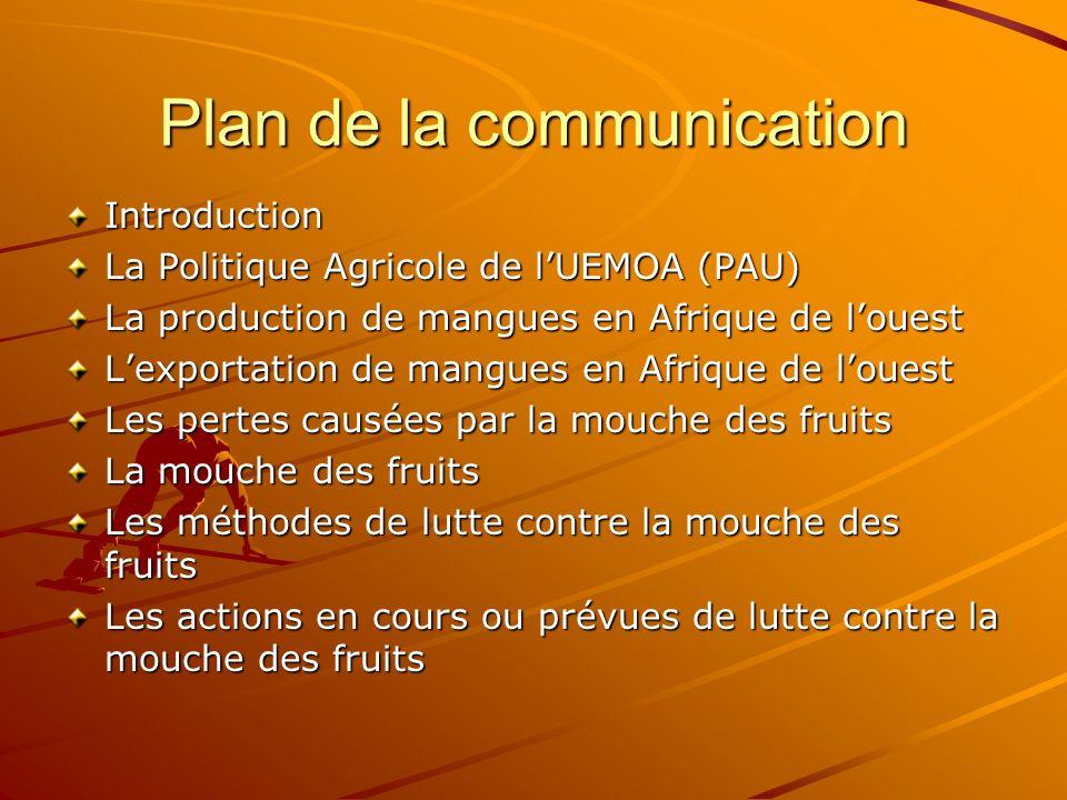 Plan de la communication Introduction La Politique Agricole de lUEMOA (PAU) La production de mangues en Afrique de louest Lexportation de mangues en A