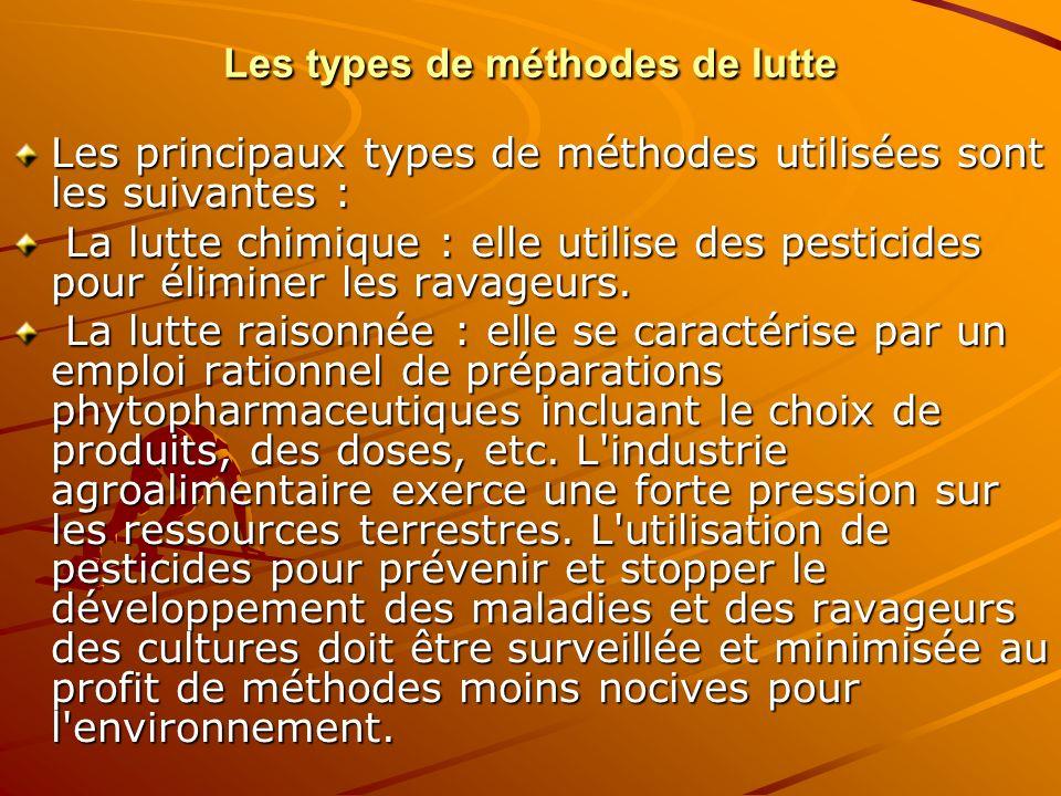 Les types de méthodes de lutte Les principaux types de méthodes utilisées sont les suivantes : La lutte chimique : elle utilise des pesticides pour él