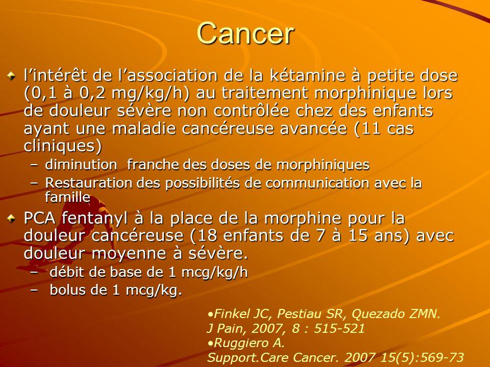 Cancer lintérêt de lassociation de la kétamine à petite dose (0,1 à 0,2 mg/kg/h) au traitement morphinique lors de douleur sévère non contrôlée chez d