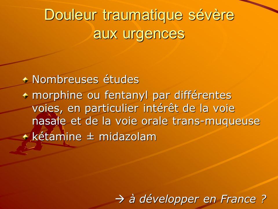 Douleur traumatique sévère aux urgences Nombreuses études morphine ou fentanyl par différentes voies, en particulier intérêt de la voie nasale et de l