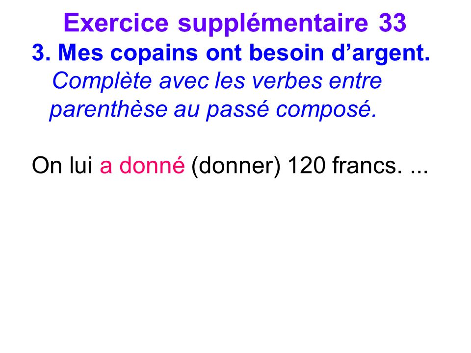 Exercice supplémentaire 33 3. Mes copains ont besoin dargent.