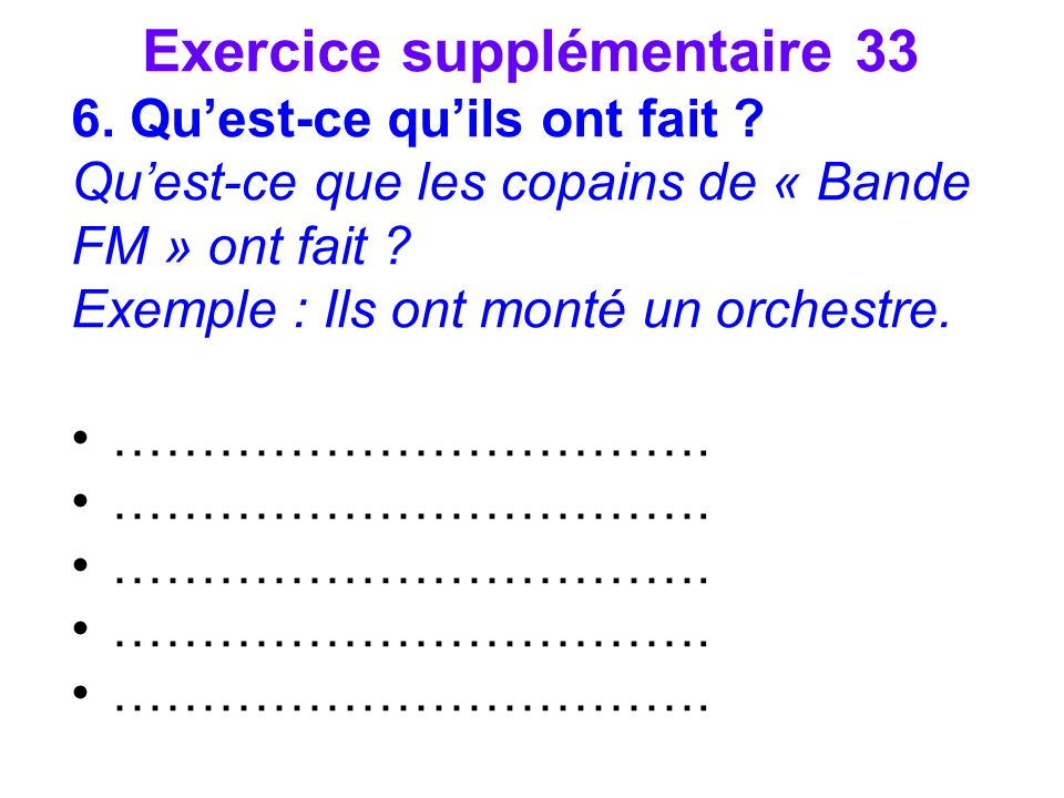 Exercice supplémentaire 33 6. Quest-ce quils ont fait .