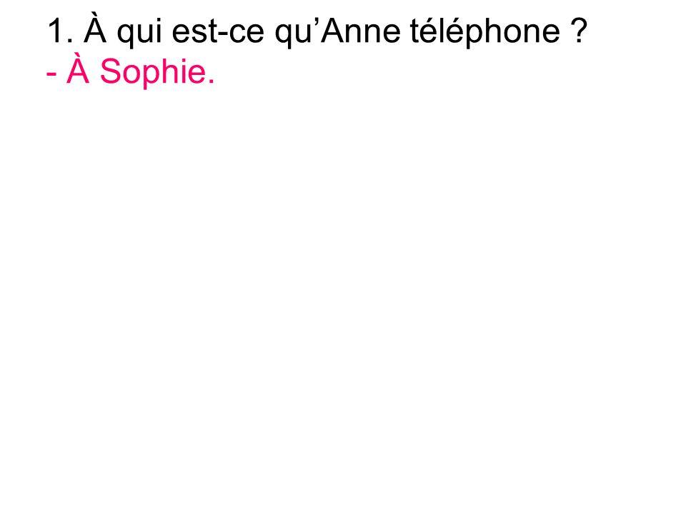 1. À qui est-ce quAnne téléphone - À Sophie.