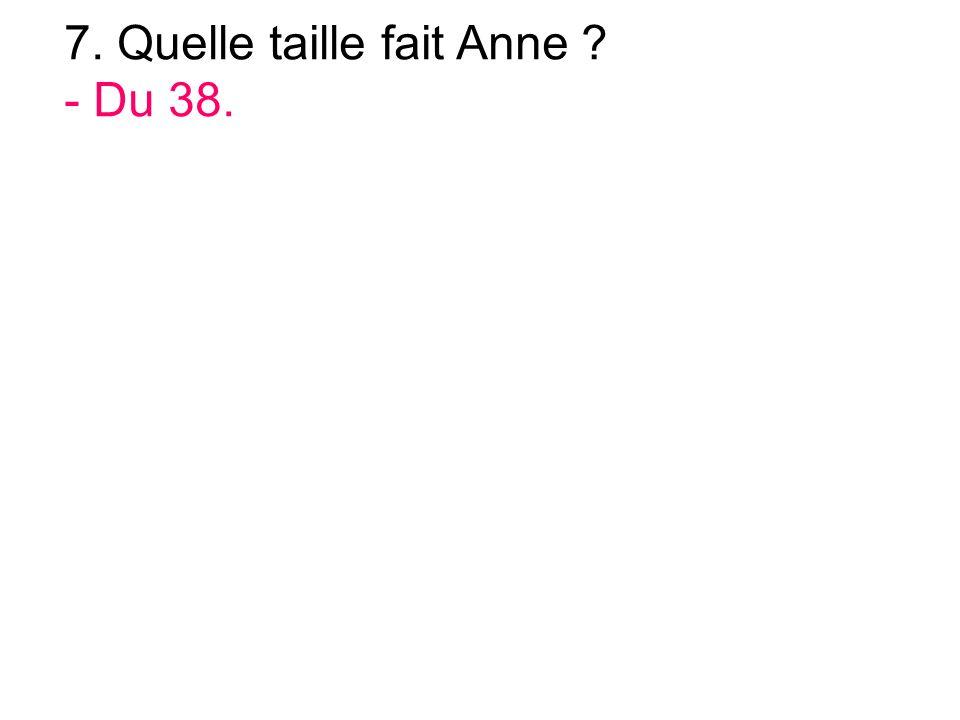7. Quelle taille fait Anne - Du 38.
