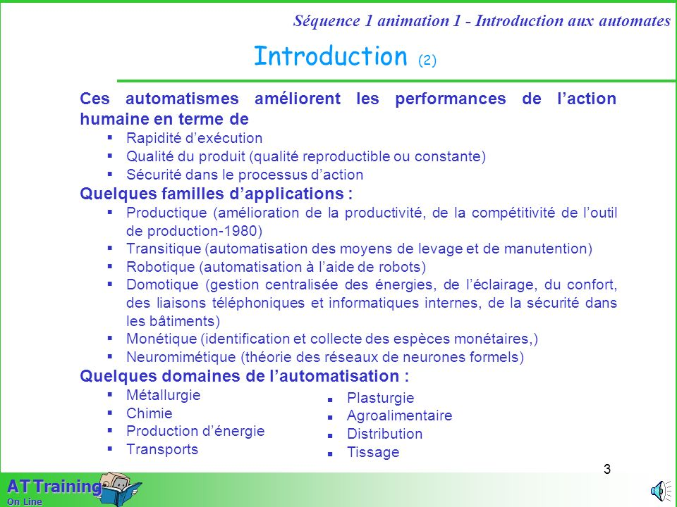 2 Séquence 1 animation 1 - Introduction aux automates A T Training On Line Introduction (1) Les activités productives de lhumanité, dédiées primitivem