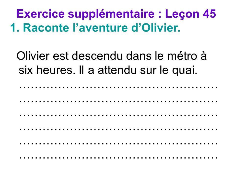 Texte possible : Olivier est descendu dans le métro à six heures.