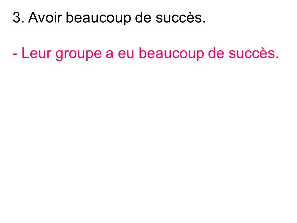 - Leur groupe a eu beaucoup de succès.