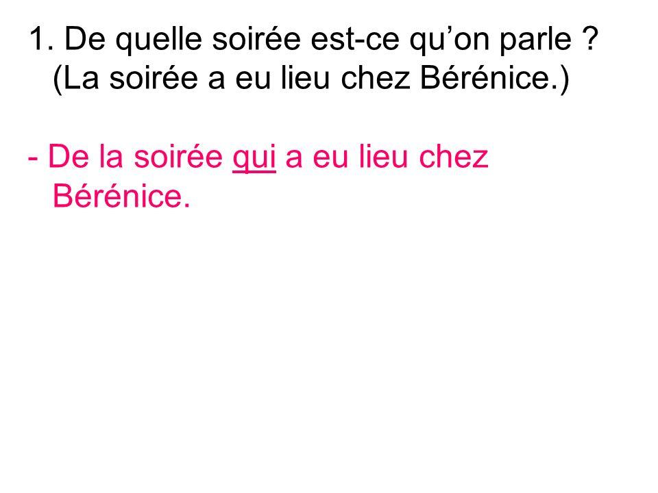 - De la soirée qui a eu lieu chez Bérénice.