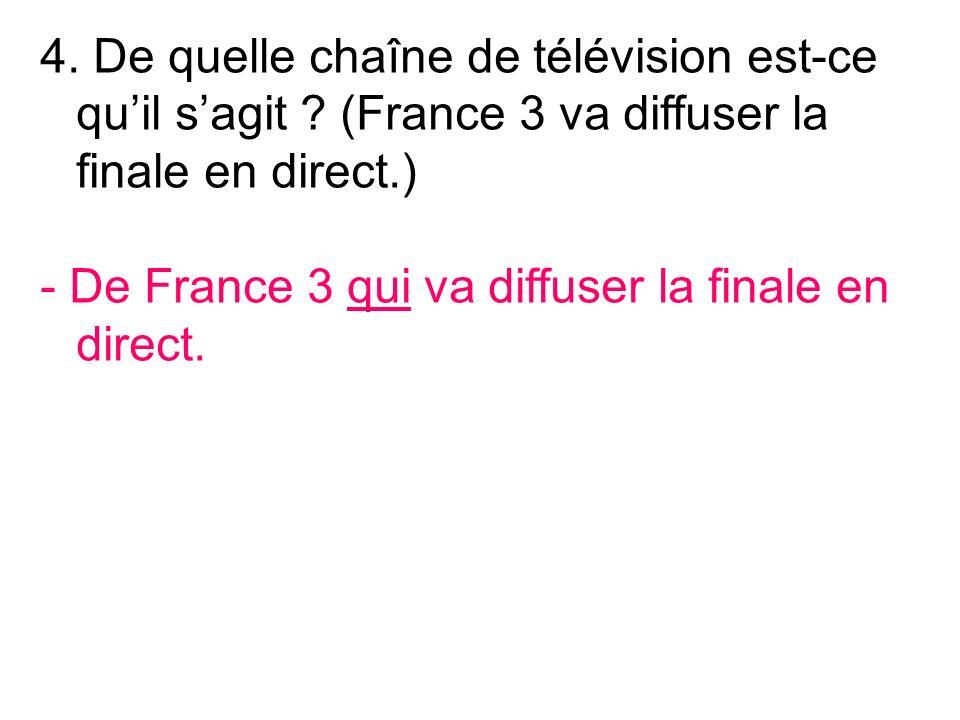 - De France 3 qui va diffuser la finale en direct.