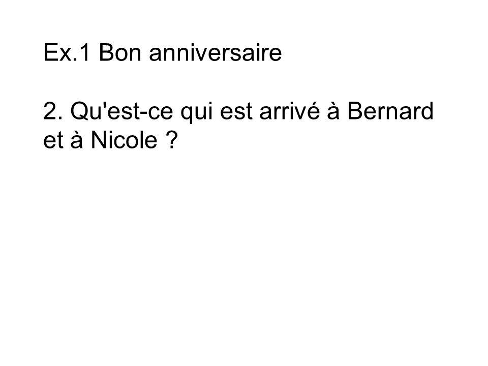 Ex.1 Bon anniversaire 2.Qu est-ce qui est arrivé à Bernard et à Nicole .