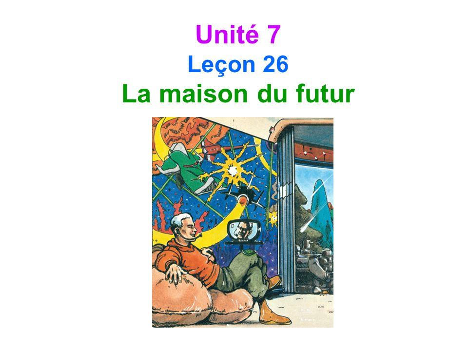 Unité 7 Leçon 26 La maison du futur