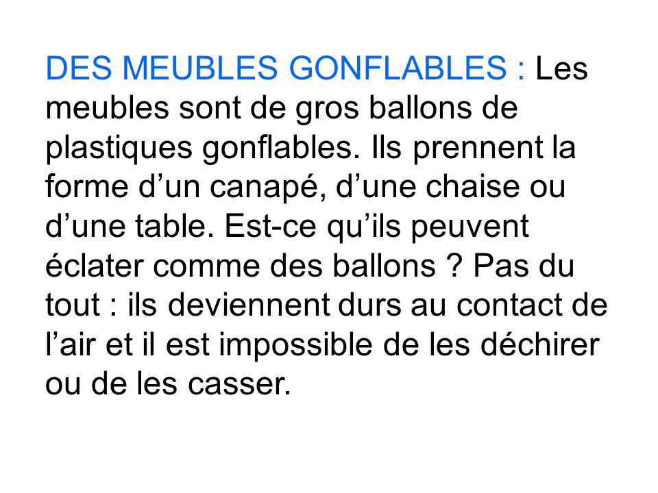 DES MEUBLES GONFLABLES : Les meubles sont de gros ballons de plastiques gonflables. Ils prennent la forme dun canapé, dune chaise ou dune table. Est-c