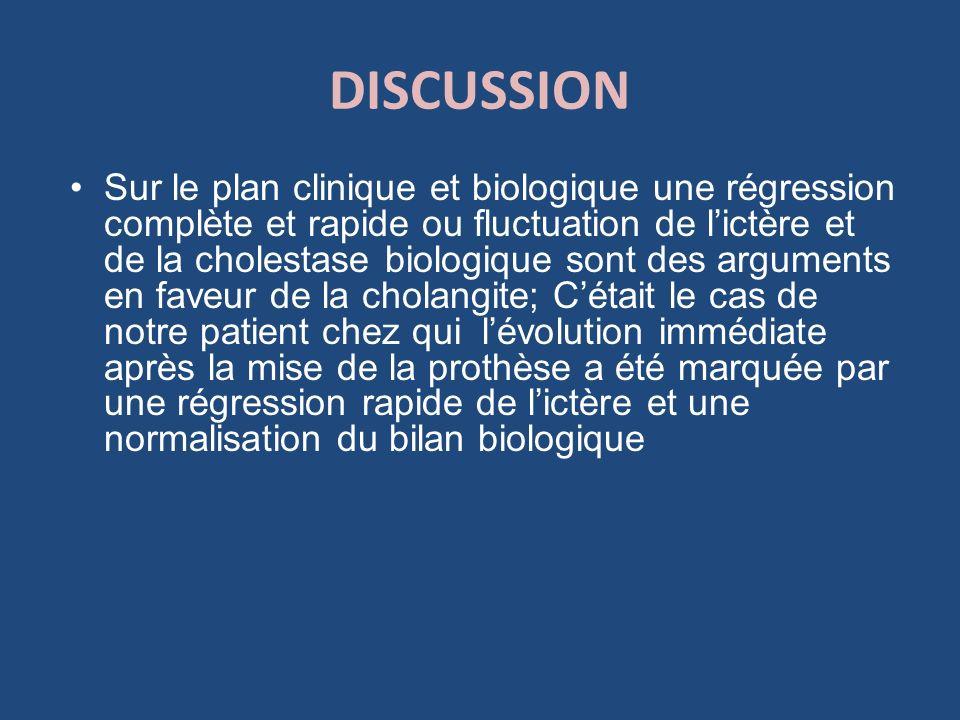 DISCUSSION Sur le plan clinique et biologique une régression complète et rapide ou fluctuation de lictère et de la cholestase biologique sont des argu